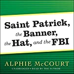Saint Patrick, The Banner, The Hat, and the FBI | Alphie McCourt