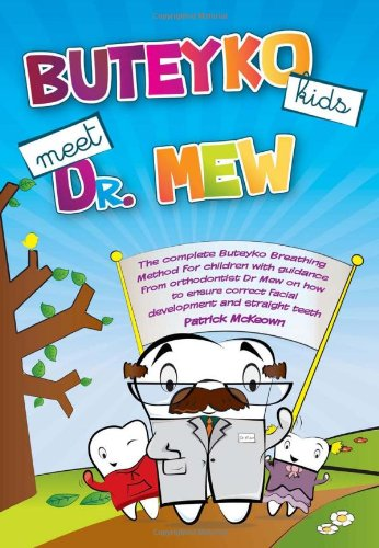 Download Buteyko Kids Meet Dr Mew: The Complete Buteyko Breathing Method for Children with Guidance from Orthodontist Dr Mew on How to Ensure Correct Fac pdf epub