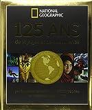 125 ans de voyages et de découvertes par les explorateurs et photographes de National Geographic