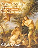 Pistis Sophia: the Gnostic Tradition of Mary Magdalene, Jesus, and His Disciples, G. R. S. Mead, 1453821864