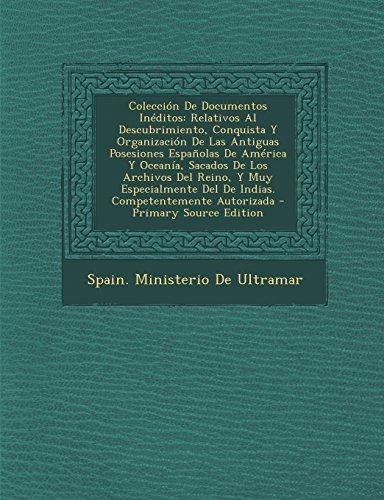 Coleccion de Documentos Ineditos: Relativos Al Descubrimiento, Conquista y Organizacion de Las Antiguas Posesiones Espanolas de America y Oceania, Sac (Spanish Edition) (Tapa Blanda)
