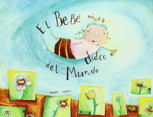El bebe mas dulce del mundo / The Sweetest Baby in the World (Spanish Edition)