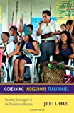 Governing Indigenous Territories: Enacting Sovereignty in the Ecuadorian Amazon, Juliet S. Erazo, 0822354543
