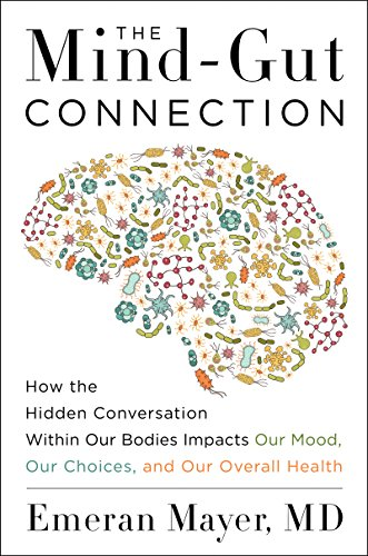 The Mind-Gut Connection: How the Hidden Conversation Within Our Bodies Impacts Our Mood, Our Choices, and Our Overall Health cover
