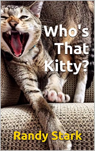 https://www.amazon.com/Whos-That-Kitty-Randy-Stark-ebook/dp/B01EIPIQE4/ref=sr_1_1?s=digital-text&ie=UTF8&qid=1546522024&sr=1-1&keywords=Who%27s+That+Kitty%3F