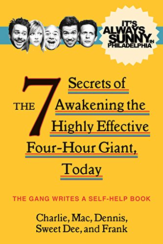 It's Always Sunny in Philadelphia: The 7 Secrets of Awakening the Highly Effective Four-Hour Giant, Today cover