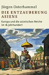 Die Entzauberung Asiens: Europa und die asiatischen Reiche im 18. Jahrhundert