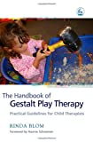 The Handbook of Gestalt Play Therapy, Rinda Blom, 1843104598