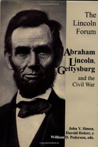 The Lincoln Forum: Abraham Lincoln Gettysburg, and the Civil War