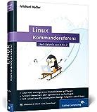 Linux-Kommandoreferenz: Shell-Befehle von A bis Z (Galileo Computing)