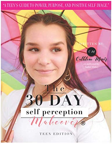 The 30 Day Self Perception Makeover Teen Edition: A Teen Girls Guide To A Life She Desires by Independently published