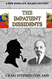 img - for The Impatient Dissidents: A New Sherlock Holmes Mystery (New Sherlock Holmes Mysteries) (Volume 25) book / textbook / text book