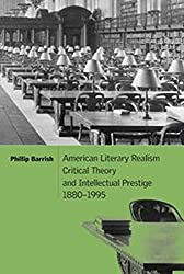 American Literary Realism, Critical Theory, and Intellectual Prestige, 1880-1995 (Cambridge Studies in American Literature and Culture)