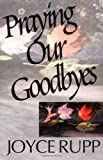 Praying Our Goodbyes, Joyce Rupp, 0877933707