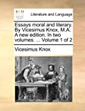 Essays Moral and Literary by Vicesimus Knox, M a a New Edition In, Vicesimus Knox, 1170762638