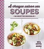 A chaque saison ses soupes : 100 recettes inratables