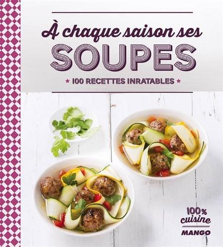 A chaque saison ses soupes : 100 recettes inratables Relié – 21 août 2015 Anne La Fay Collectif Mango Editions 2317005628
