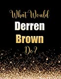 What Would Derren Brown Do?: Large Notebook/Diary/Journal for Writing 100 Pages, Gift for Fans of Illusionist Derren Brown