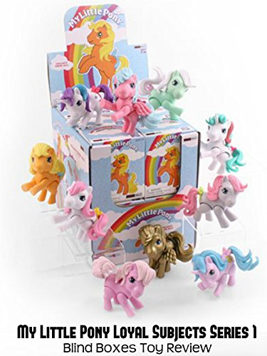 Review: My Little Pony Loyal Subjects Series 1 Blind Boxes Toy Review