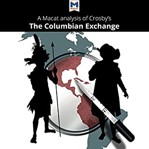 A Macat Analysis of Alfred W. Crosby's The Columbian Exchange: Biological and Cultural Consequences of 1492 Audiobook