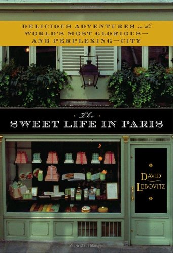The Sweet Life in Paris: Delicious Adventures in the World's Most Glorious - and Perplexing - City pdf