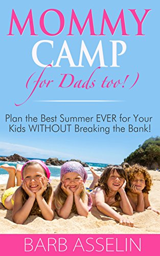 Mommy Camp (for Dads too!): Plan the Best Summer EVER for Your Kids WITHOUT Breaking the Bank!]()