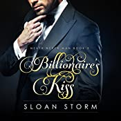 Billionaire's Kiss: Never Never Man Series Book 3 | Sloan Storm
