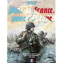 Pour la France, pour l'Europe: Le parcours d'un officier français de la LVF à la Charlemagne (1941 - 1945)