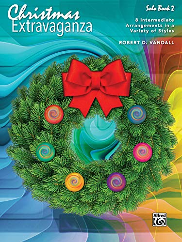 Christmas Extravaganza, Bk 2: 8 Intermediate Piano Arrangements in a Variety of Styles (Piano Extravaganza) (Contest Carol Christmas)