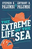 The Extreme Life of the Sea, Stephen R. Palumbi and Anthony R. Palumbi, 0691149569