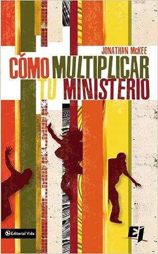 Cómo multiplicar tu ministerio (Especialidades Juveniles) (Spanish Edition): Jonathan McKee: 9780829752892: Amazon.com: Books