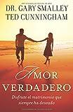 Amor verdadero Disfrute el matrimonio que siempre ha deseado (Spanish Edition)
