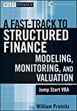 A Fast Track To Structured Finance Modeling, Monitoring and Valuation: Jump Start VBA
