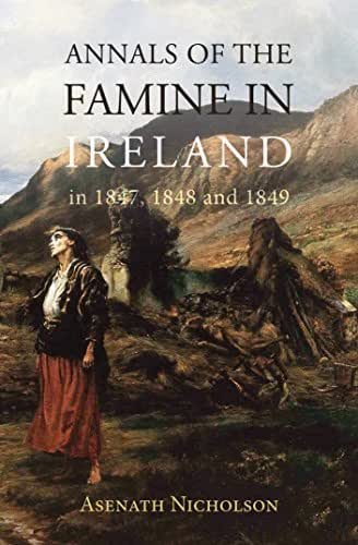 Annals of the Famine in Ireland, in 1847, 1848, and 1849 (Annotated)