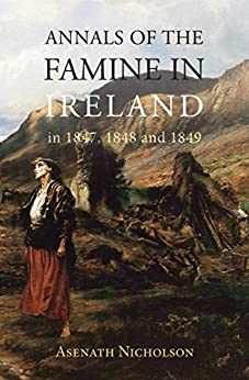 Annals of the Famine in Ireland, in 1847, 1848, and 1849 (Annotated) by [Nicholson, Asenath]