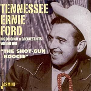 """""""Tennessee Ernie Ford - His Original and Greatest Hits, Vol. 1: The Shot-Gun Boogie"""" [ORIGINAL RECORDINGS REMASTERED]"""