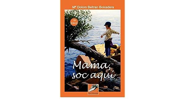 MAMA, SOC AQUÍ (Catalan Edition) eBook: MARIA DOLORS BELTRAN ...