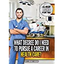 What Degree Do I Need to Pursue a Career in Health Care? (The Right Degree for Me)