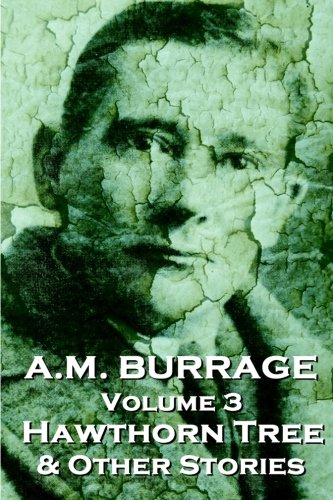A.M. Burrage - The Hawthorn Tree  & Other Stories: Classics From The Master Of Horror (A.M. Burrage Classic Collection) (Volume 3)