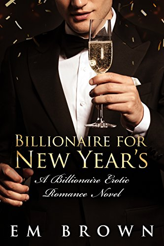 Billionaire for New Year's: A Steamy Billionaire Erotic Romance Novel (Billionaire Holiday Book 2)