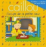 Caillou s'occupe de sa petite soeur: Avec affiche à l'intérieur
