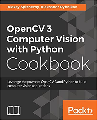 OpenCV 3 Computer Vision with Python Cookbook: Leverage the