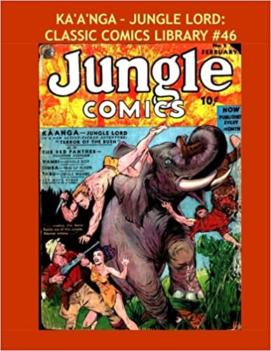 Book Ka'a'nga - Jungle Lord: Classic Comics Library #46: Great Golden Age Jungle Action --- From Jungle Comics #1-30 -- Over 350 Pages - All Stories - No Ads