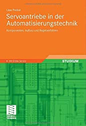 Servoantriebe in der Automatisierungstechnik: Komponenten, Aufbau und Regelverfahren (German Edition)