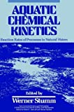 Aquatic Chemical Kinetics : Reaction Rates of Processes in Natural Waters, , 0471510297