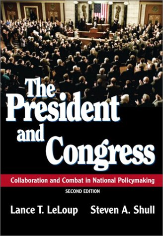 The President and Congress: Collaboration and Combat in National Policymaking (2nd Edition)