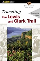 Traveling the Lewis and Clark Trail (Historic Trail Guide Series)