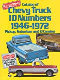 Catalog of Chevy Truck ID Numbers, 1946-1972: Pickup, Suburban and El Camino (Cars & Parts Magazine Matching Numbers Series)