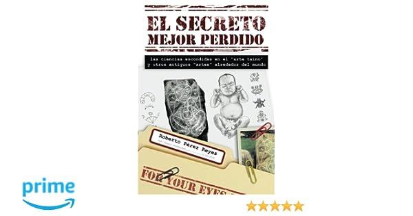 """Amazon.com: El Secreto Mejor Perdido: Las ciencias escondidas en el """"arte taíno"""" y otros antiguos """"artes"""" alrededor del mundo (Spanish Edition) ..."""