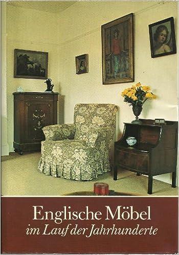 englische mobel im lauf der jahrhunderte eine entwicklungs und formengeschichte des englischen mobels amazon de brian austen bucher